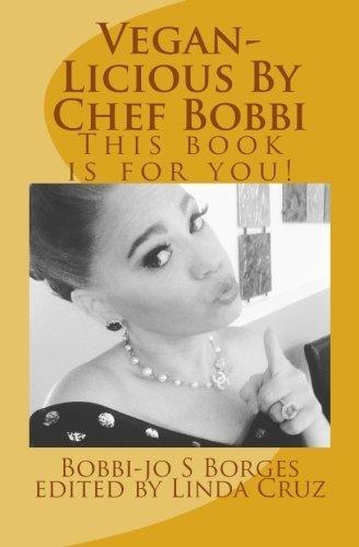Vegan-Licious: Delicious Vegan Easy recipes (Chef Bobbi Borges) (Volume 3) by Bobbi-jo Sally Borges (2016-04-15)