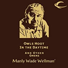 Owls Hoot in the Daytime and Other Omens: Selected Stories of Manly Wade Wellman, Volume 5 Audiobook by Manly Wade Wellman Narrated by Brian Troxell