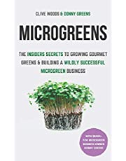 Microgreens: The Insiders Secrets To Growing Gourmet Greens & Building A Wildly Successful Microgreen Business