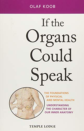 If the Organs Could Speak: The Foundations of Physical and Mental Health: Understanding the Character of our Inner Anatomy