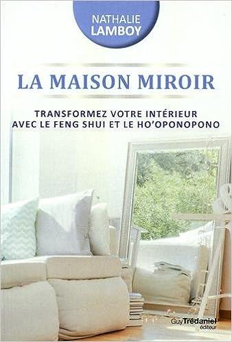 La Maison Miroir Transformer Sa Vie De L Interieur Avec Le Feng