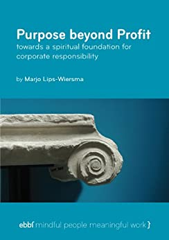 Purpose beyond profit - towards a spiritual foundation for corporate responsibility by [Lips-Wiersma, Marjo]