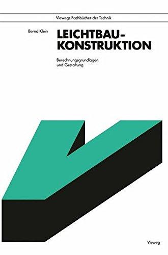 Leichtbau-Konstruktion: Berechnungsgrundlagen Und Gestaltung (Viewegs Fachbücher der Technik)