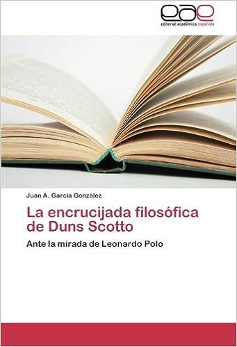La encrucijada filosófica de Duns Scotto: Ante la mirada de Leonardo Polo (Spanish Edition): Juan A. García González: 9783659087318: Amazon.com: Books