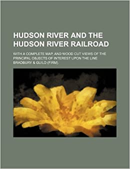Book Hudson River and the Hudson River Railroad: with a complete map, and wood cut views of the principal objects of interest upon the line
