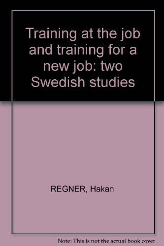Training at the job and training for a new job: two Swedish studies Hakan REGNER