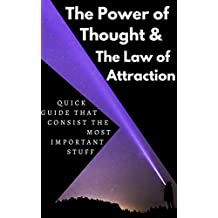 The Power of Thought & The Law of Attraction: Learn How to Manifest What You Want  Fast and Easy