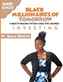 The Black Millionaires of Tomorrow: A Wealth-Building Study Guide for Children (Grades 6th - 8th): Investing
