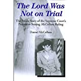 img - for The Lord Was Not On Trial: The Inside Story of the Supreme Court's Precedent-Setting McCollum Ruling book / textbook / text book