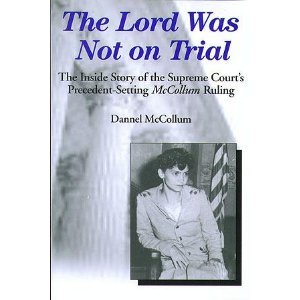 The Lord Was Not On Trial: The Inside Story of the Supreme Court's Precedent-Setting McCollum Ruling