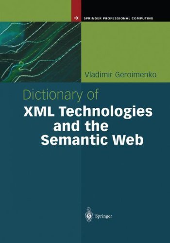 Download Dictionary of XML Technologies and the Semantic Web (Springer Professional Computing) Pdf
