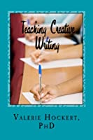 Teaching Creative Writing: A Teaching Handbook with Weekly Lesson Plans