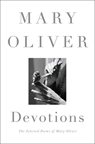 Devotions: The Selected Poems of Mary Oliver (Best Poets And Poems)