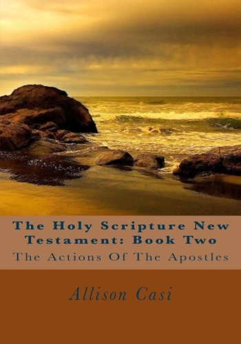 Download The Holy Scripture New Testament: Book Two: The Actions Of The Apostles (he Holy Scripture New Testament Books) (Volume 2) pdf epub