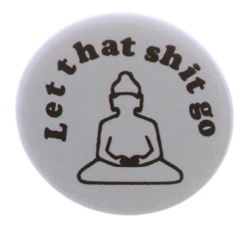 "A&T Designs - Let that shit go 1.25"" Pinback Button Pin Buddha Yoga Meditate Zen"