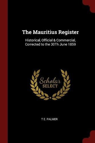 Download The Mauritius Register: Historical, Official & Commercial, Corrected to the 30Th June 1859 pdf
