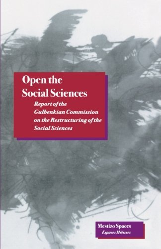 Open the Social Sciences: Report of the Gulbenkian Commission on the Restructuring of the Social Sciences (Mestizo Space