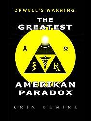 Orwell's Warning: The Greatest Amerikan Paradox