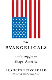 The Evangelicals: The Struggle to Shape America