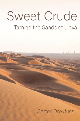 Sweet Crude: Taming the Sands of Libya by Go Ahead Publishing