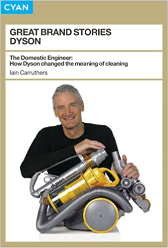 Book Great Brand Stories: Dyson: How One Man and His Machine Conquered Our Homes (Great Brand Stories series)