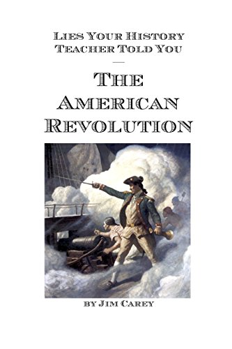 Lies Your History Teacher Told You: The American Revolution Kindle Edition