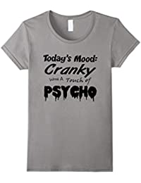 Today's Mood Cranky with a Touch of Psycho fun T-shirt