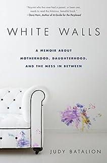 White Walls A Memoir About Motherhood Daughterhood And The Mess In Between