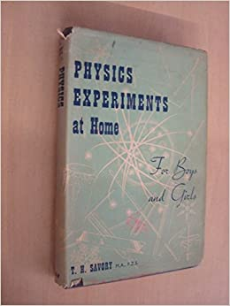 Physics Experiments at Home for Boys and Girls: T  Savory