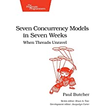Seven Concurrency Models in Seven Weeks: When Threads Unravel (The Pragmatic Programmers) by Paul Butcher (10-Jul-2014) Paperback