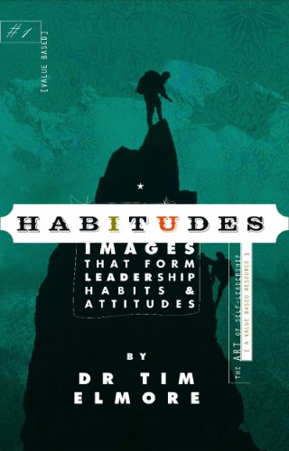 Habitudes Book #1: The Art of Self-Leadership [Values-Based] (Habitudes: Images That Form Leadership Habits and Attitudes)