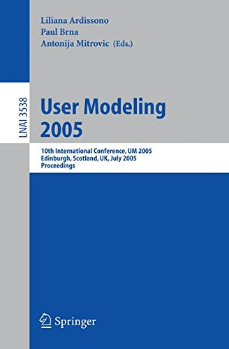 User Modeling 2005: 10th International Conference, UM 2005, Edinburgh, Scotland, UK, July 24-29, 2005, Proceedings (Lecture Notes in Computer Science)