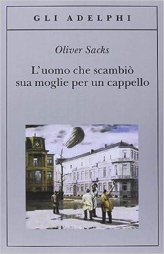 L'uomo che scambiò sua moglie per un cappello-Oliver Sax
