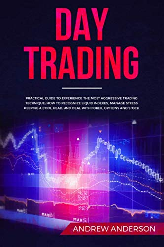 419q9dIe XL - DAY TRADING: Practical guide to experience the most aggressive trading technique; how to recognize liquid indexes, manage stress keeping a cool head, and deal with forex, options and stock