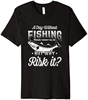 Best Gift Fishing Gift  Fly Fishing Angler Day Without Fishing Premium  Need Funny TShirt