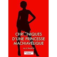 CHRONIQUES D'UNE PRINCESSE MACHIAVELIQUE: PREQUEL - Quelques mots d'amour (French Edition)