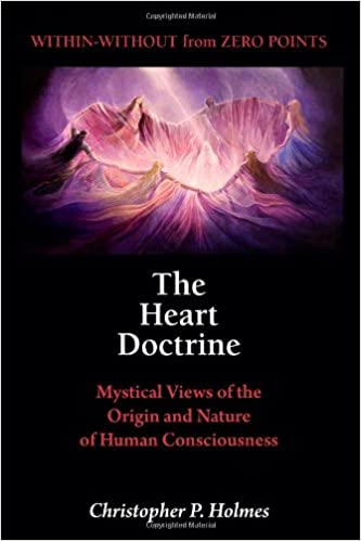 The Heart Doctrine: Mystical Views of the Origin and Nature of Human Consciousness: Volume 1