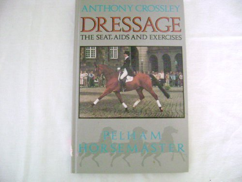 Dressage: The Seat, Aids and Exercises (Pelham Horsemaster Series) by Brand: Pelham Books