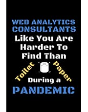 Web Analytics Consultants Like You Are Harder To Find Than Toilet Paper During A Pandemic: Funny Gag Lined Notebook For Web Analytics Consultant, A Great Appreciation Gift idea for Coworkers, 120 page, matte cover, Christmas,Birthday Present From Staff