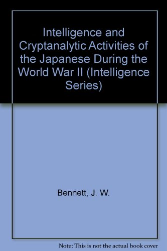 Intelligence and Cryptanalytic Activities of the Japanese During the World War II (Intelligence Series)