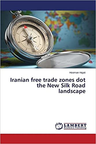Book Iranian free trade zones dot the New Silk Road landscape