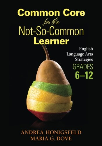 Common Core for the Not-So-Common Learner, Grades 6-12: English Language Arts Strategies by Corwin Press