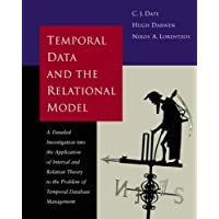 Temporal Data & the Relational Model: A Detailed Investigation into the Application of Interval and Relation Theory to the Problem of Temporal ... Kaufmann Series in Data Management Systems)