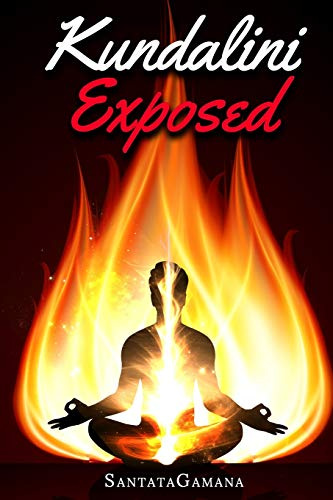 Kundalini Exposed: Disclosing the Cosmic Mystery of