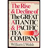 The Rise and Decline of the Great Atlantic and Pacific Tea Company, William I. Walsh, 0818403829