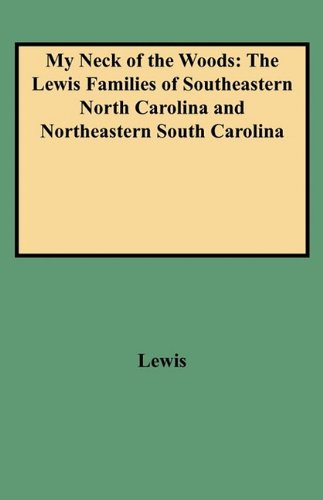 My Neck of the Woods: The Lewis Families of Southeastern North Carolina and Northeastern South - Wood Lewis