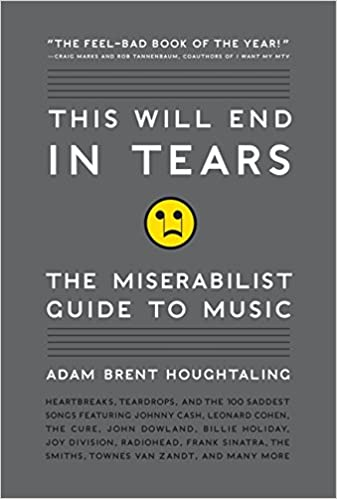 This will end in tears the miserabilist guide to music adam this will end in tears the miserabilist guide to music adam brent houghtaling 9780061719677 amazon books fandeluxe Choice Image