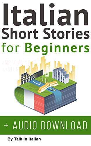 Italian: Short Stories for Beginners + Italian Audio: Improve your reading and listening skills in Italian. (Learn Italian with Stories Vol. 1) (Italian Edition) (Italian Language Training)