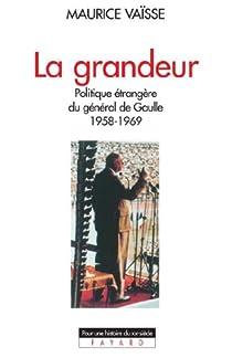 La grandeur. Politique étrangère du général de Gaulle par Vaïsse