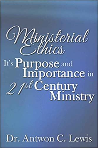 Ministerial ethics its purpose and importance in 21st century ministerial ethics its purpose and importance in 21st century ministry phd dr antwon c lewis mrs erica sutton dowling iii rev fandeluxe Image collections